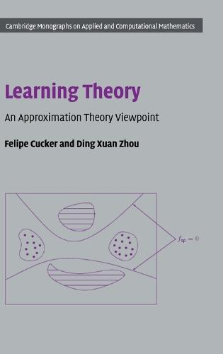 Learning Theory: An Approximation Theory Viewpoint - Cambridge Monographs on Applied and Computational Mathematics (Hardback)