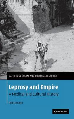 Leprosy and Empire: A Medical and Cultural History - Cambridge Social and Cultural Histories 8 (Hardback)