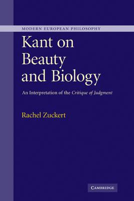 Kant on Beauty and Biology: An Interpretation of the 'Critique of Judgment' - Modern European Philosophy (Hardback)