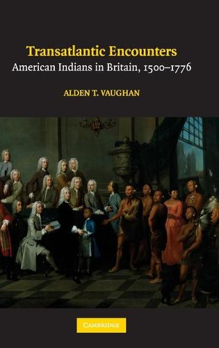 Transatlantic Encounters: American Indians in Britain, 1500-1776 (Hardback)