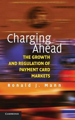 Charging Ahead: The Growth and Regulation of Payment Card Markets around the World (Hardback)