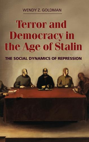 Terror and Democracy in the Age of Stalin: The Social Dynamics of Repression (Hardback)