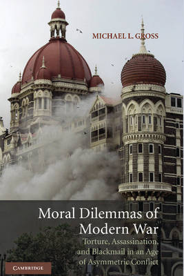 Moral Dilemmas of Modern War: Torture, Assassination, and Blackmail in an Age of Asymmetric Conflict (Hardback)