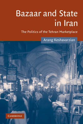Cambridge Middle East Studies: Bazaar and State in Iran: The Politics of the Tehran Marketplace Series Number 26 (Hardback)