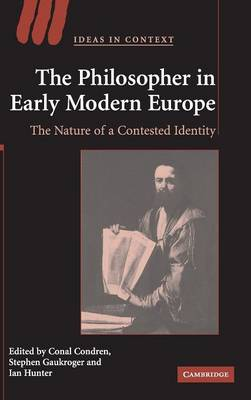 Ideas in Context: The Philosopher in Early Modern Europe: The Nature of a Contested Identity Series Number 77 (Hardback)