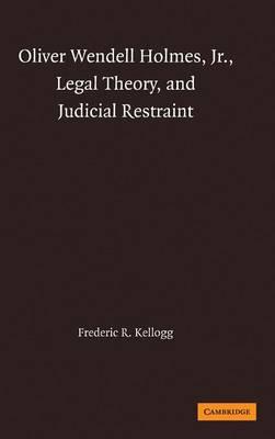 Oliver Wendell Holmes, Jr., Legal Theory, and Judicial Restraint (Hardback)
