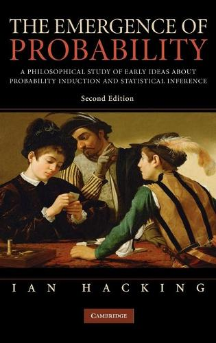 The Emergence of Probability: A Philosophical Study of Early Ideas about Probability, Induction and Statistical Inference (Hardback)