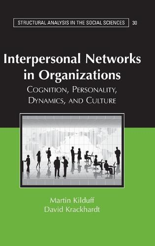Interpersonal Networks in Organizations: Cognition, Personality, Dynamics, and Culture - Structural Analysis in the Social Sciences 30 (Hardback)