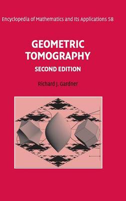Encyclopedia of Mathematics and its Applications: Geometric Tomography Series Number 58 (Hardback)