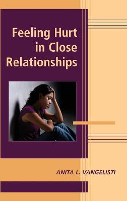Feeling Hurt in Close Relationships - Advances in Personal Relationships (Hardback)