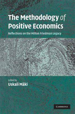 The Methodology of Positive Economics: Reflections on the Milton Friedman Legacy (Hardback)
