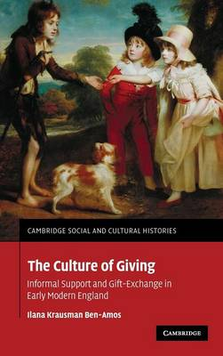 The Culture of Giving: Informal Support and Gift-Exchange in Early Modern England - Cambridge Social and Cultural Histories 12 (Hardback)