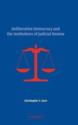 Deliberative Democracy and the Institutions of Judicial Review (Hardback)