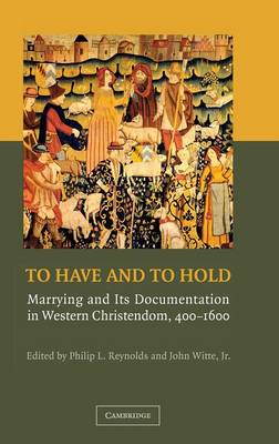 To Have and to Hold: Marrying and its Documentation in Western Christendom, 400-1600 (Hardback)