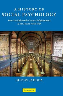 A History of Social Psychology: From the Eighteenth-Century Enlightenment to the Second World War (Hardback)