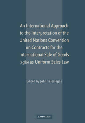 An International Approach to the Interpretation of the United Nations Convention on Contracts for the International Sale of Goods (1980) as Uniform Sales Law (Hardback)