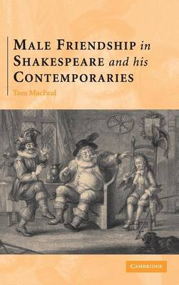 Male Friendship in Shakespeare and his Contemporaries (Hardback)