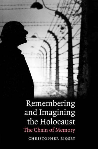Remembering and Imagining the Holocaust: The Chain of Memory (Hardback)