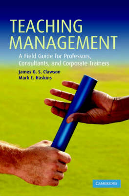 Teaching Management: A Field Guide for Professors, Consultants, and Corporate Trainers (Hardback)