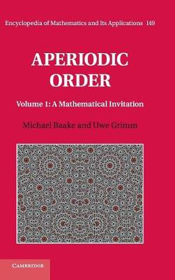 Aperiodic Order: Volume 1, A Mathematical Invitation - Encyclopedia of Mathematics and Its Applications 149 (Hardback)