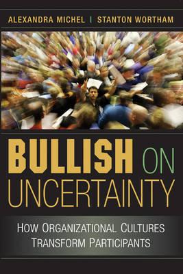 Bullish on Uncertainty: How Organizational Cultures Transform Participants (Hardback)