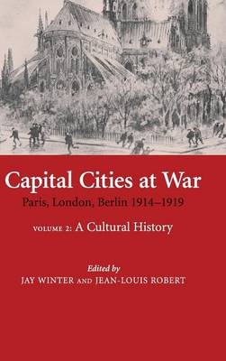 Studies in the Social and Cultural History of Modern Warfare Capital Cities at War: Series Number 25: A Cultural History Volume 2 (Hardback)