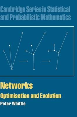 Networks: Optimisation and Evolution - Cambridge Series in Statistical and Probabilistic Mathematics 21 (Hardback)