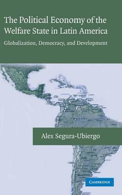 The Political Economy of the Welfare State in Latin America: Globalization, Democracy, and Development (Hardback)