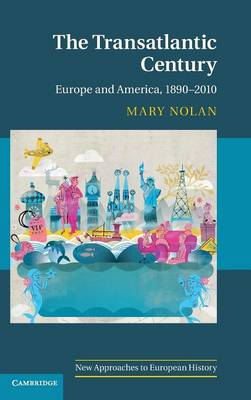 The Transatlantic Century: Europe and America, 1890-2010 - New Approaches to European History 46 (Hardback)