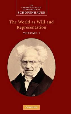 The The Cambridge Edition of the Works of Schopenhauer Schopenhauer: 'The World as Will and Representation': Volume 1 (Hardback)