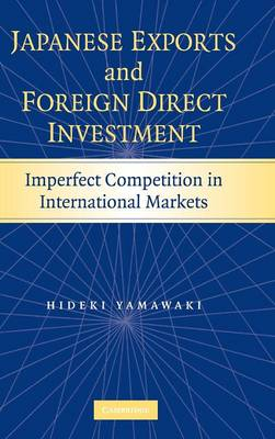 Japanese Exports and Foreign Direct Investment: Imperfect Competition in International Markets (Hardback)