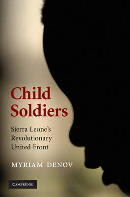 Child Soldiers: Sierra Leone's Revolutionary United Front (Hardback)