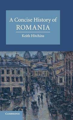A Concise History of Romania - Cambridge Concise Histories (Hardback)