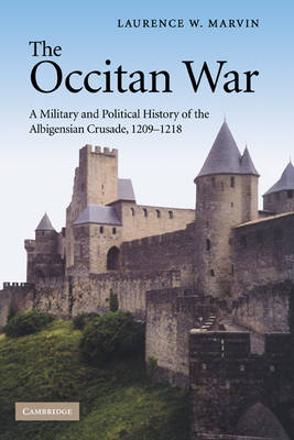 The Occitan War: A Military and Political History of the Albigensian Crusade, 1209-1218 (Hardback)