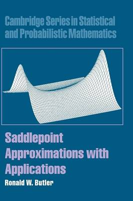 Saddlepoint Approximations with Applications - Cambridge Series in Statistical and Probabilistic Mathematics 22 (Hardback)