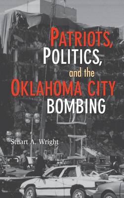 Cambridge Studies in Contentious Politics: Patriots, Politics, and the Oklahoma City Bombing (Hardback)