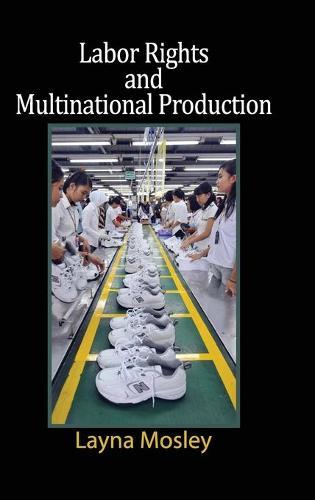 Labor Rights and Multinational Production - Cambridge Studies in Comparative Politics (Hardback)