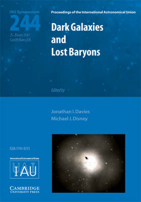 Proceedings of the International Astronomical Union Symposia and Colloquia: Dark Galaxies and Lost Baryons (IAU S244) (Hardback)