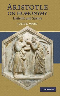 Aristotle on Homonymy: Dialectic and Science (Hardback)