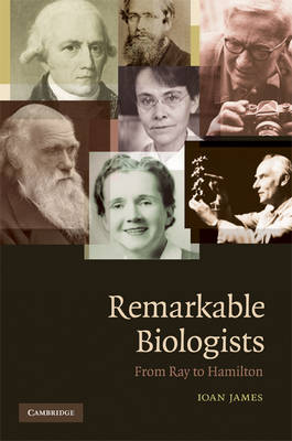 Remarkable Biologists: From Ray to Hamilton (Hardback)