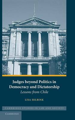 Judges beyond Politics in Democracy and Dictatorship: Lessons from Chile - Cambridge Studies in Law and Society (Hardback)
