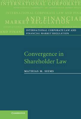 Convergence in Shareholder Law - International Corporate Law and Financial Market Regulation (Hardback)