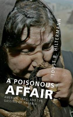 A Poisonous Affair: America, Iraq, and the Gassing of Halabja (Hardback)