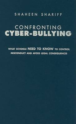 Confronting Cyber-Bullying: What Schools Need to Know to Control Misconduct and Avoid Legal Consequences (Hardback)