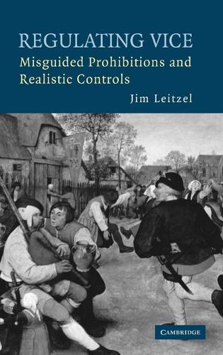 Regulating Vice: Misguided Prohibitions and Realistic Controls (Hardback)