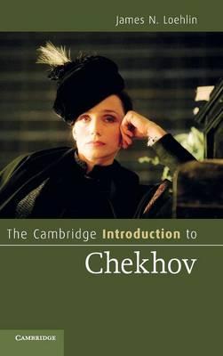 Cambridge Introductions to Literature: The Cambridge Introduction to Chekhov (Hardback)