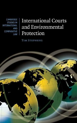 International Courts and Environmental Protection - Cambridge Studies in International and Comparative Law 62 (Hardback)