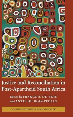Justice and Reconciliation in Post-Apartheid South Africa - Cambridge Studies in Law and Society (Hardback)