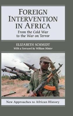 New Approaches to African History: Foreign Intervention in Africa: From the Cold War to the War on Terror Series Number 7 (Hardback)