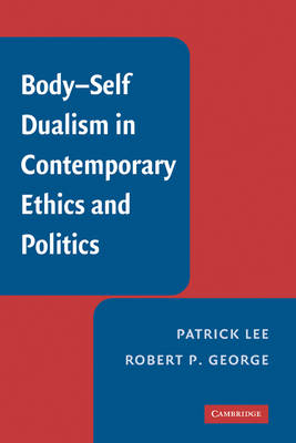 Body-Self Dualism in Contemporary Ethics and Politics (Hardback)